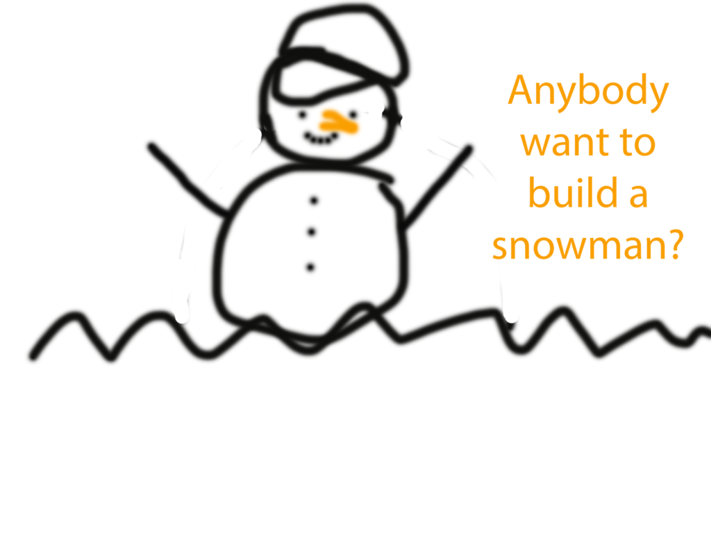 "badly drawn snowman with label ""anybody want to build a snowman?"""